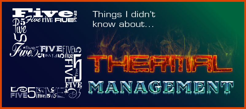 5 Things I Didn't Know About Thermal Management